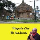 Ya Gon Shorty von Magnolia Chop