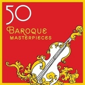 50 Baroque Masterpieces by Various Artists