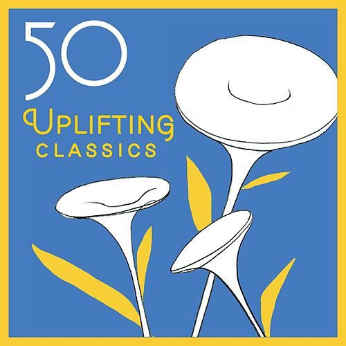 50 Uplifting Classics by Various Artists