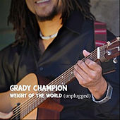 Weight of the World (Unplugged) by Grady Champion