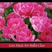 Love Music for Ballet Class by Lisa Harris