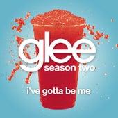 I've Gotta Be Me (Glee Cast Version) by Glee Cast