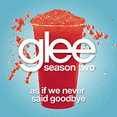 As If We Never Said Goodbye (from SUNSET BOULEVARD) (Glee Cast Version) by Glee Cast