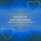 Everything I Wanted (Various House Instrumental Versions) von Kar Vogue
