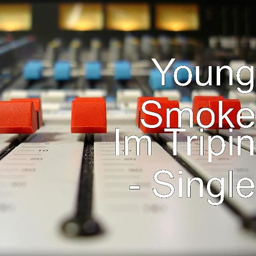 Im Tripin - Single by Young Smoke