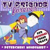 Peterchens Mondfahrt - Original Soundtrack, TV Friends Forever von Various Artists
