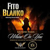 Whine On You - (Saltone Remix) (feat. Omari Ferrari) - Single de Fito Blanko (1)
