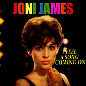I Feel A Song Coming On by Joni James