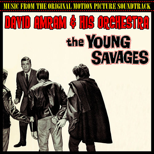 The Young Savages (Music From The Original 1961 Motion Picture Soundtrack) by David Amram & His Orchestra