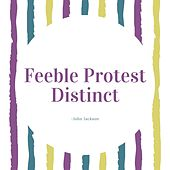 Feeble Protest Distinct by John Jackson
