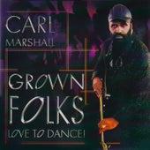 Grown Folks Love to Dance! by Carl Marshall