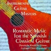 Romantic Music for Spanish Classical Guitar (Spanische Klassische Gitarre, Guitarra Clásica Española) by Instrumental Guitar Masters