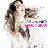 Make It Loud by Martha Munizzi