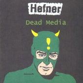 Dead Media by Hefner