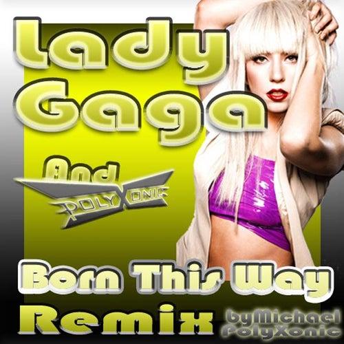 Lady Gaga - Born This Way - Polyxonic Remix - Single by Michael Polyxonic