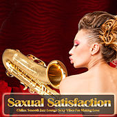 Saxual Satisfaction (Chillax Smooth Jazz Lounge Sexy Vibes For Making Love) de Various Artists