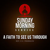 Sunday Morning Service: A Faith To See Us Through by Rev. C.L. Franklin