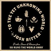 To the Yet Unknowing World by Josh Ritter