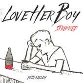 Love Her Boy (Stripped) by Josh Kelley