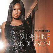 Say Something by Sunshine Anderson