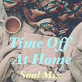 Time Off At Home Soul Mix by Various Artists