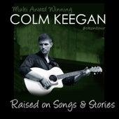 Raised on Songs & Stories von Colm Keegan