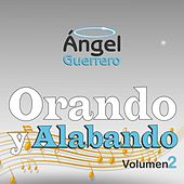 Orando y Alabando, Vol. 2 de Angel Guerrero