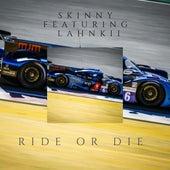 Ride or Die (feat. Lahnkii) by Skinny