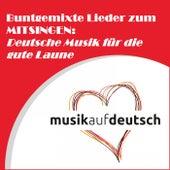 Buntgemixte Lieder zum Mitsingen: Deutsche Musik für die gute Laune van Various Artists