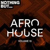 Nothing But... Afro House, Vol. 13 de Various Artists