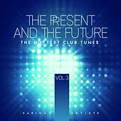 The Present And The Future (The Hottest Club Tunes), Vol. 3 by Various Artists
