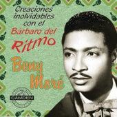 Benny More - Creaciones Inolvidables Con El Barbaro Del Ritmo by Beny Moré