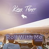 Roll With Me by King Thayo