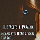 Heard You Were Looking for Me... by B. Streets