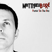Puttin' on the Ritz - Single by Matthieu Boré