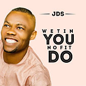 Wetin You No Fit Do? by JDS