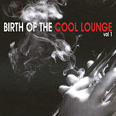Birth of the Cool Lounge, Vol. 1 by Various Artists