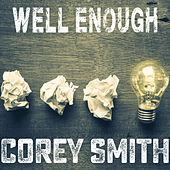 Well Enough (Acoustic) by Corey Smith