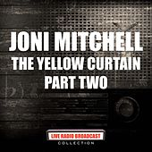 The Yellow Curtain - Part Two (Live) de Joni Mitchell