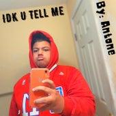 IDK, U Tell Me by Antone