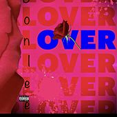 OVER (bye Bye) by Don Lee