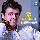 Notun Kore Bhalobashbo by Sonu Nigam