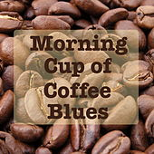Morning Cup of Coffee Blues by Various Artists