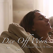 Day Off Work Classical Music At Home de Various Artists