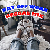 Day Off Work Reggae Mix by Various Artists