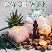 Day Off Work New Age Relaxation by Various Artists