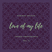 Love of My Life (Lounge Sweethearts), Vol. 4 de Various Artists