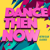 Dance Then Now - Retro Club Classics de Various Artists