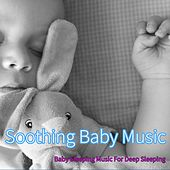 Soothing Baby Music: Baby Sleeping Music For Deep Sleeping by Sleeping Baby Songs