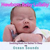 Newborn Baby Lullaby: Soothing Music For Babies To Sleep with Ocean Sounds by Baby Sleep Sleep